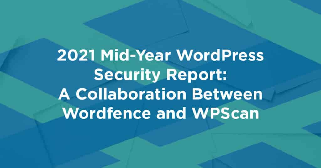 2021 Mid Year WordPress Security Report 1024x536 pDnsqp