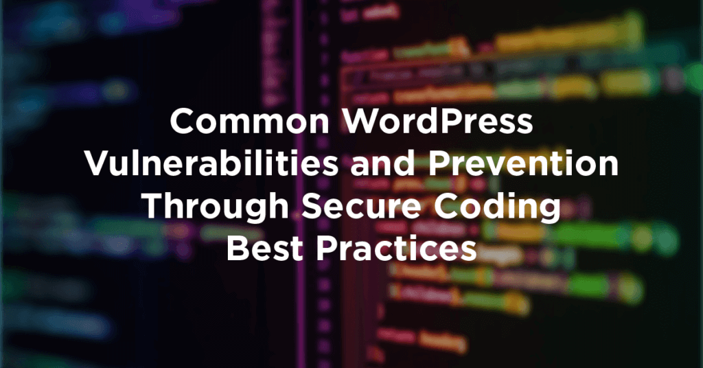 Common WordPress Vulnerabilities and Prevention Through Secure Coding Best Practices 1024x536 bEFSLR