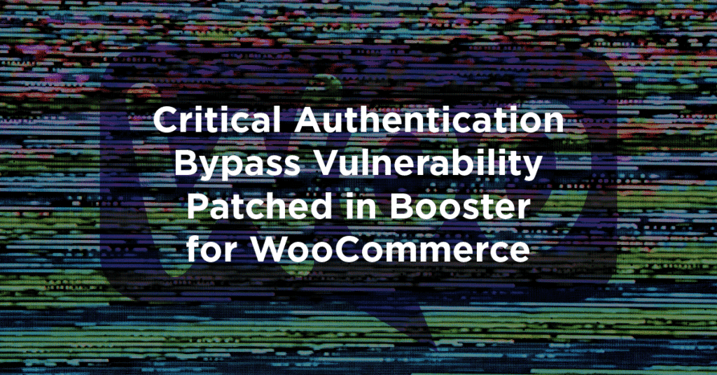 Critical Authentication Bypass Vulnerability Patched in Booster for WooCommerce 1024x536 HC5sAm