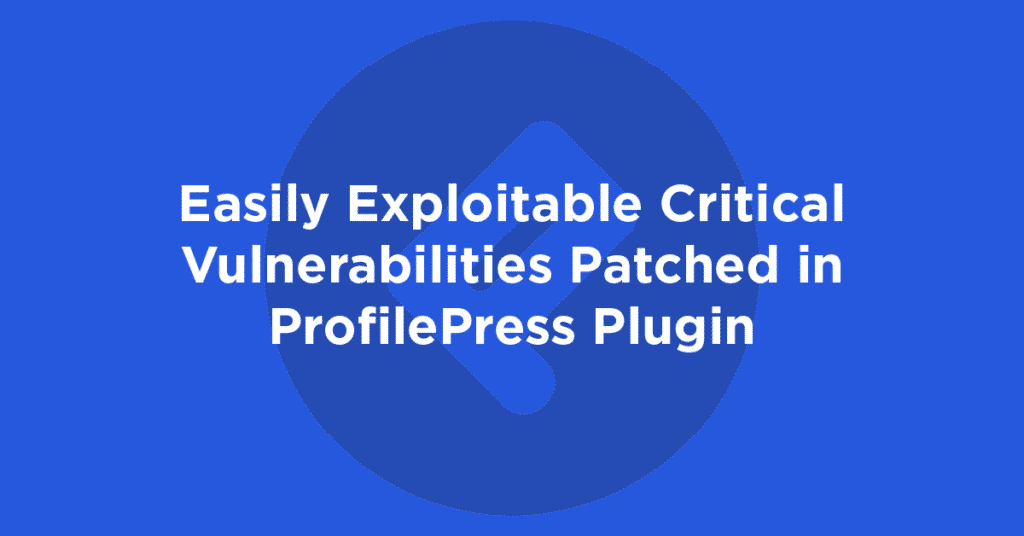 Easily Exploitable Critical Vulnerabilities Patched in ProfilePress Plugin 1024x536 c76YUv