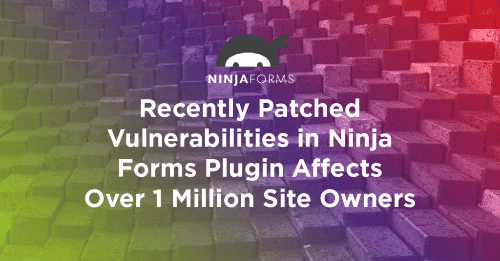 Recently Patched Vulnerabilities in Ninja Forms Plugin Affects Over 1 Million Site Owners 1024x536 UsLf8D