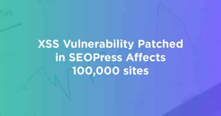XSS Vulnerability Patched in SEOPress Affects 100,000 sites